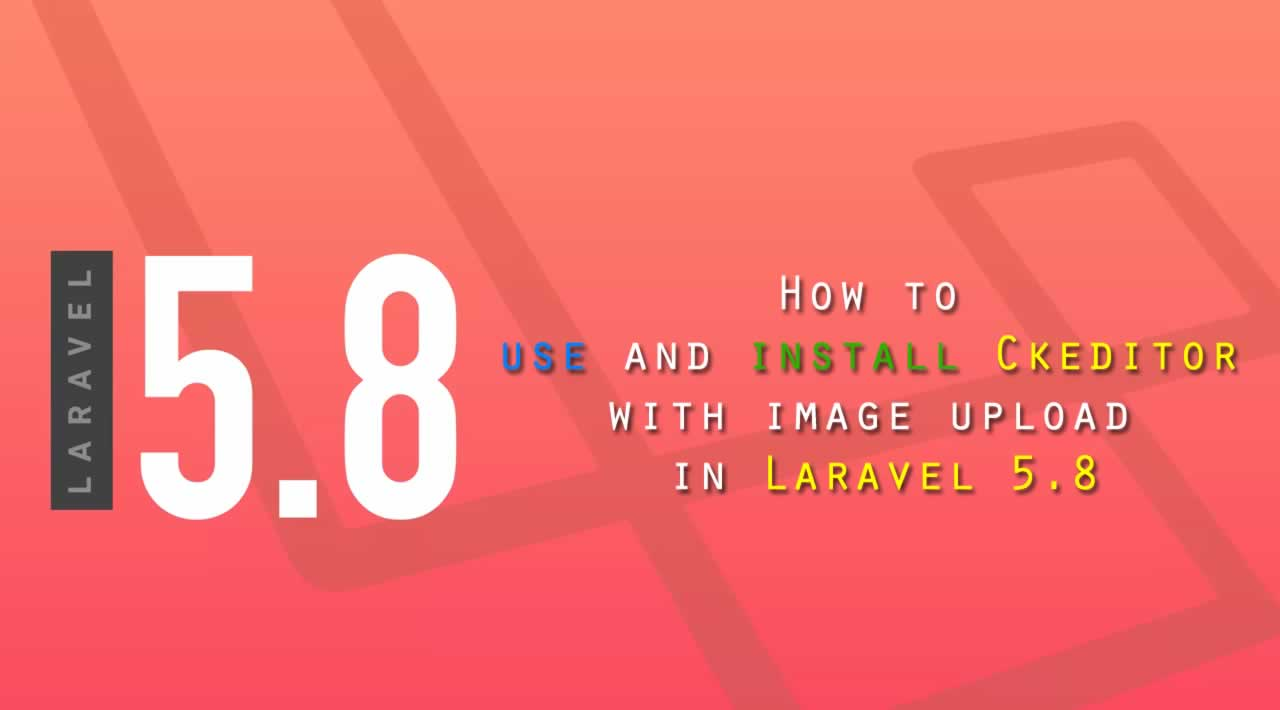 How to use and install Ckeditor with image upload in Laravel 5 8