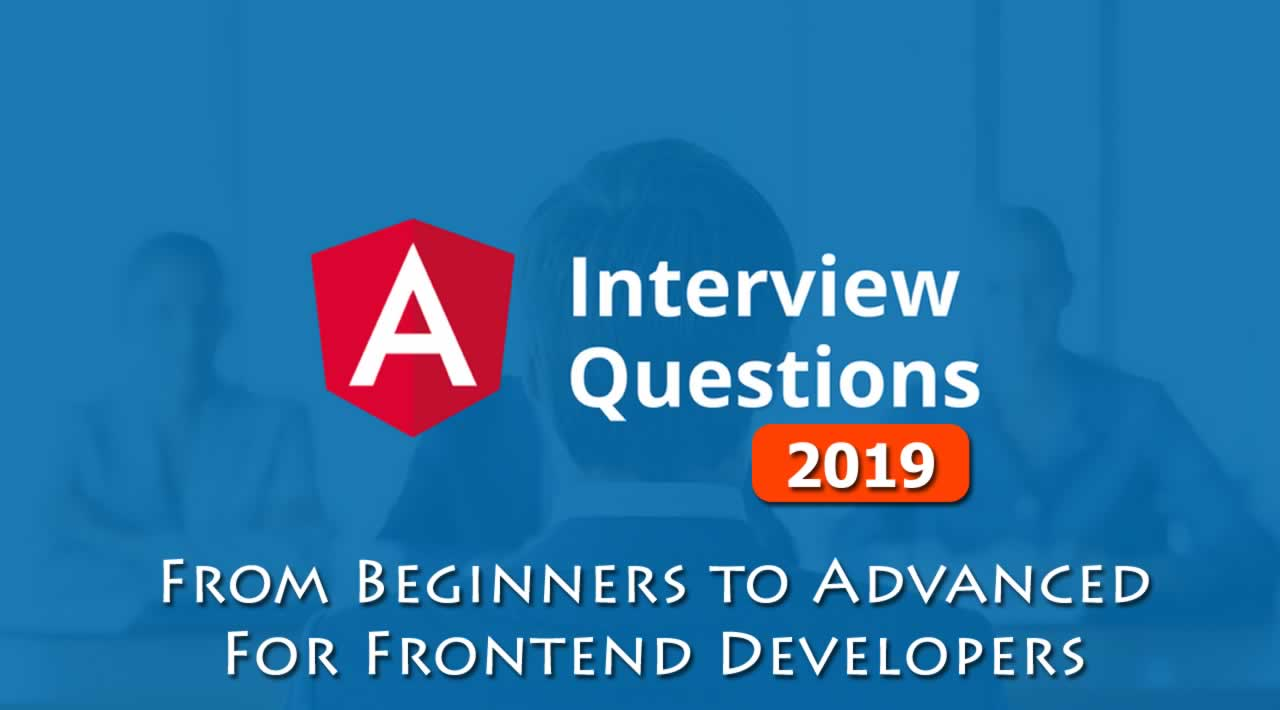 Best 50 Angular Interview Questions for Frontend Developers in 2019