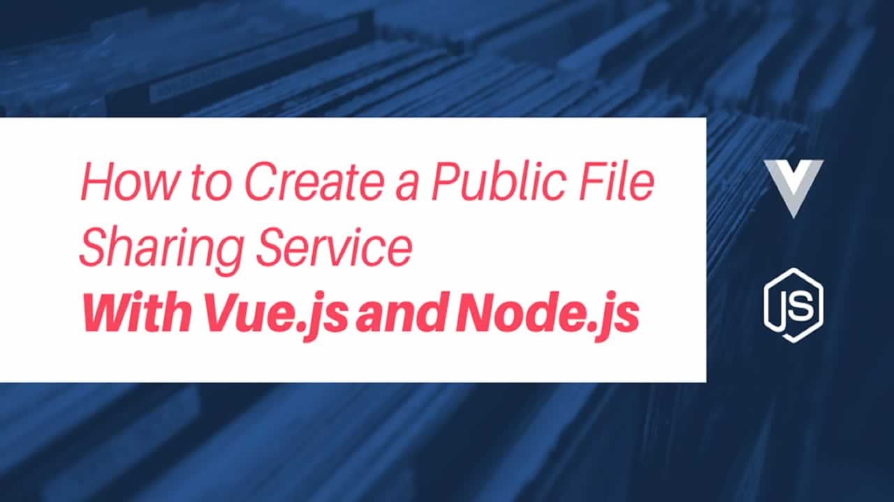 How to Create a Public File Sharing Service with Vue js and