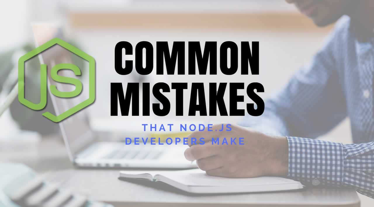 Top Mistakes That Node js Developers Make and Should be Avoided