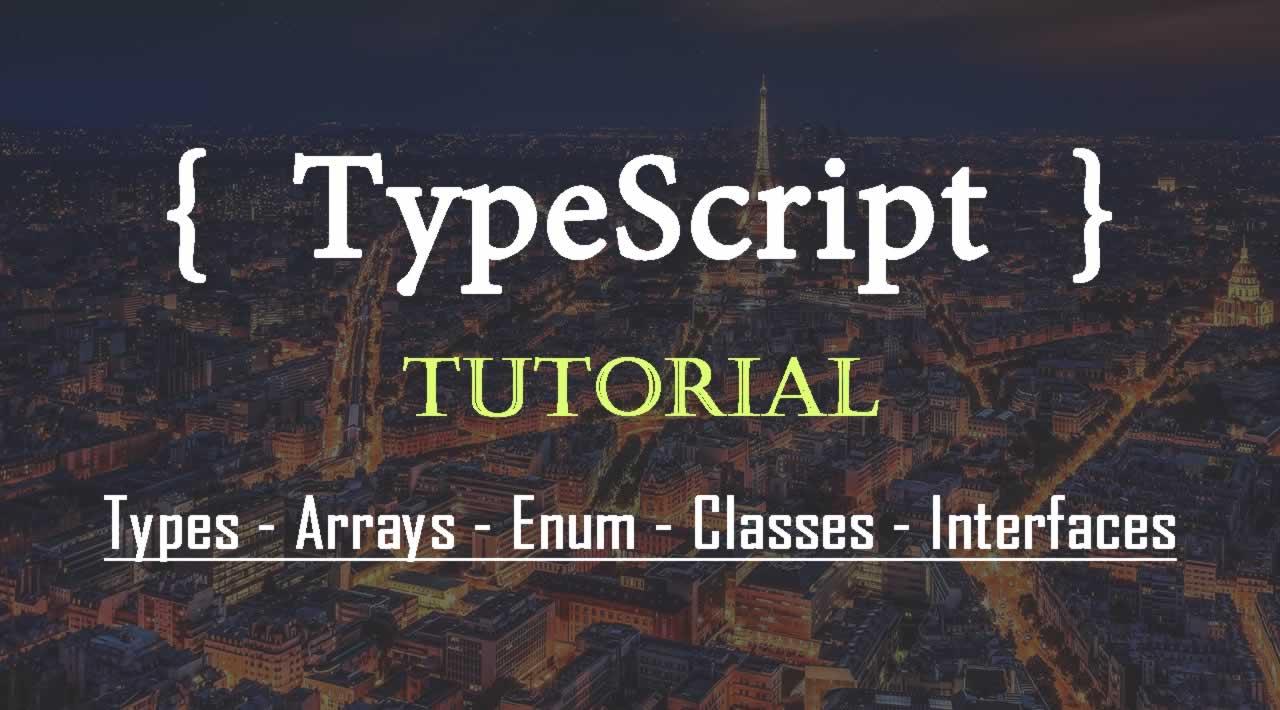 TypeScript: Types, Arrays, Enum, Classes, Interfaces