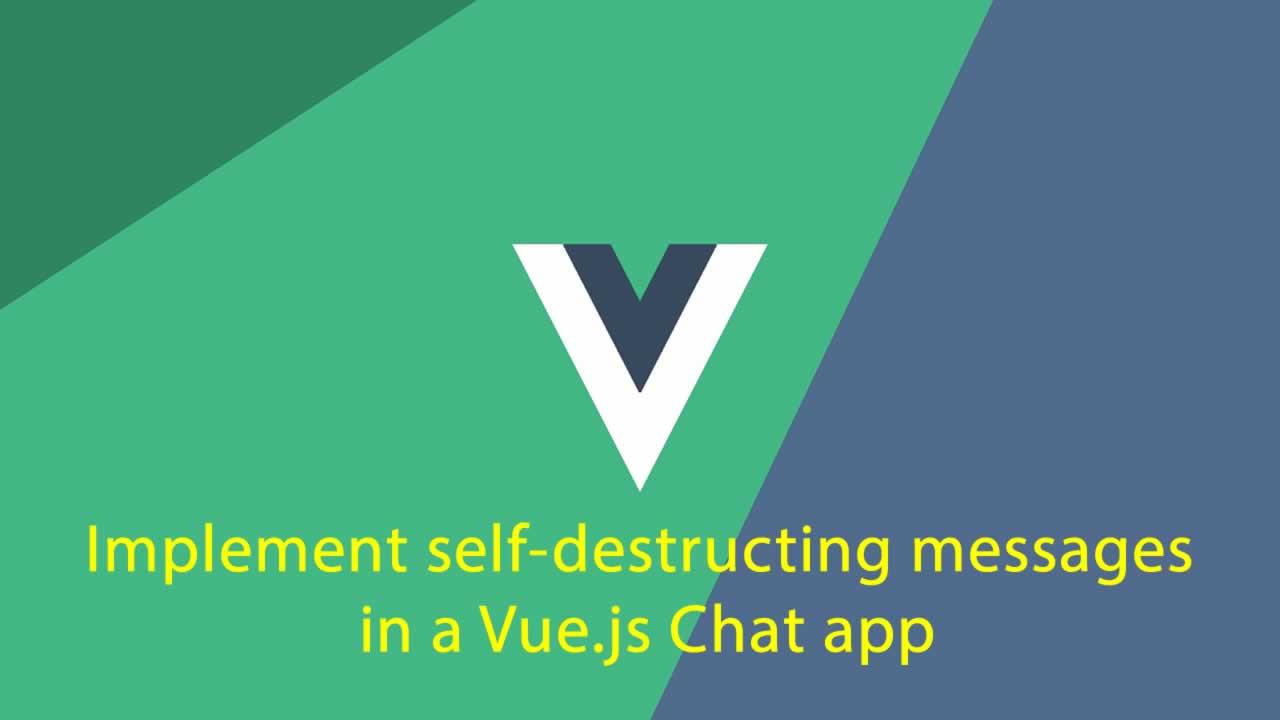 Implement self-destructing messages in a Vue js Chat app