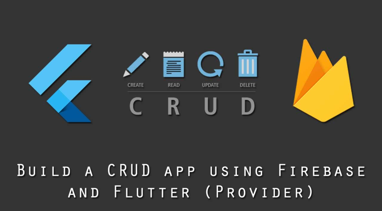 Build a CRUD app using Firebase and Flutter (Provider)