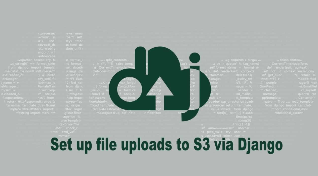 Set up file uploads to S3 via Django in 10 minutes