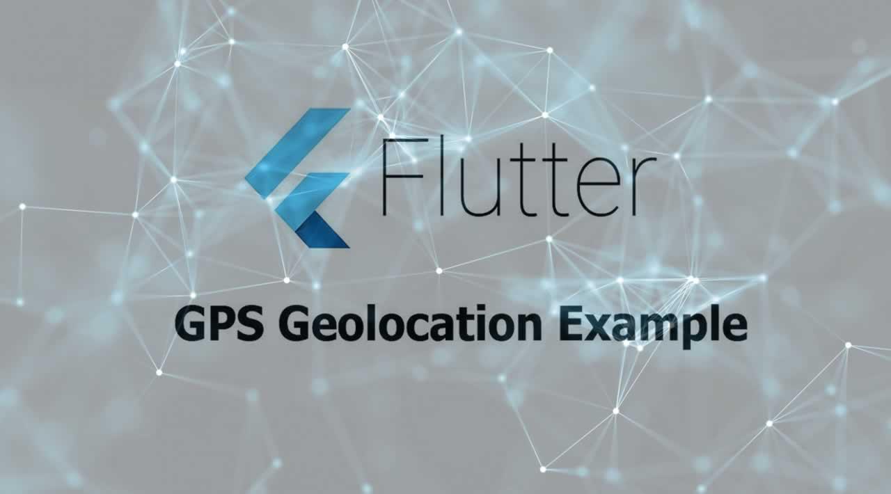 Flutter - GPS Geolocation Tutorial