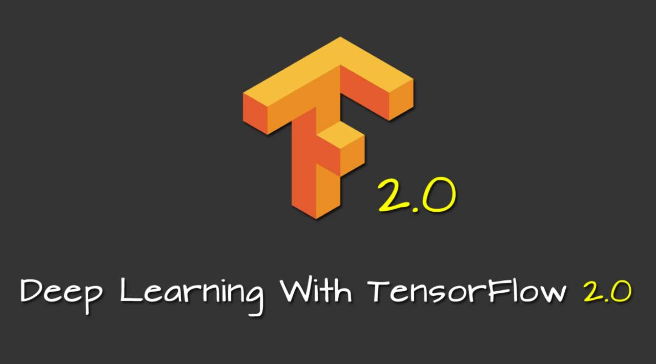Deep Learning With TensorFlow 2 0