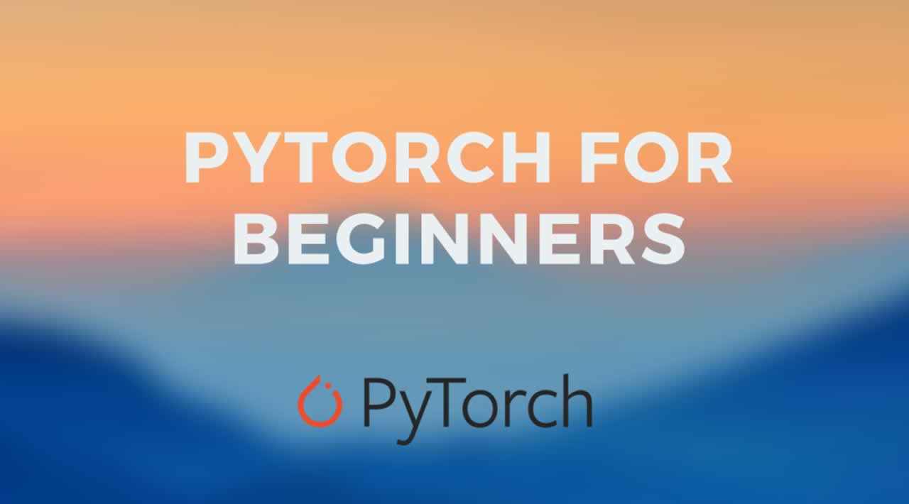 PyTorch Tutorial for Beginners