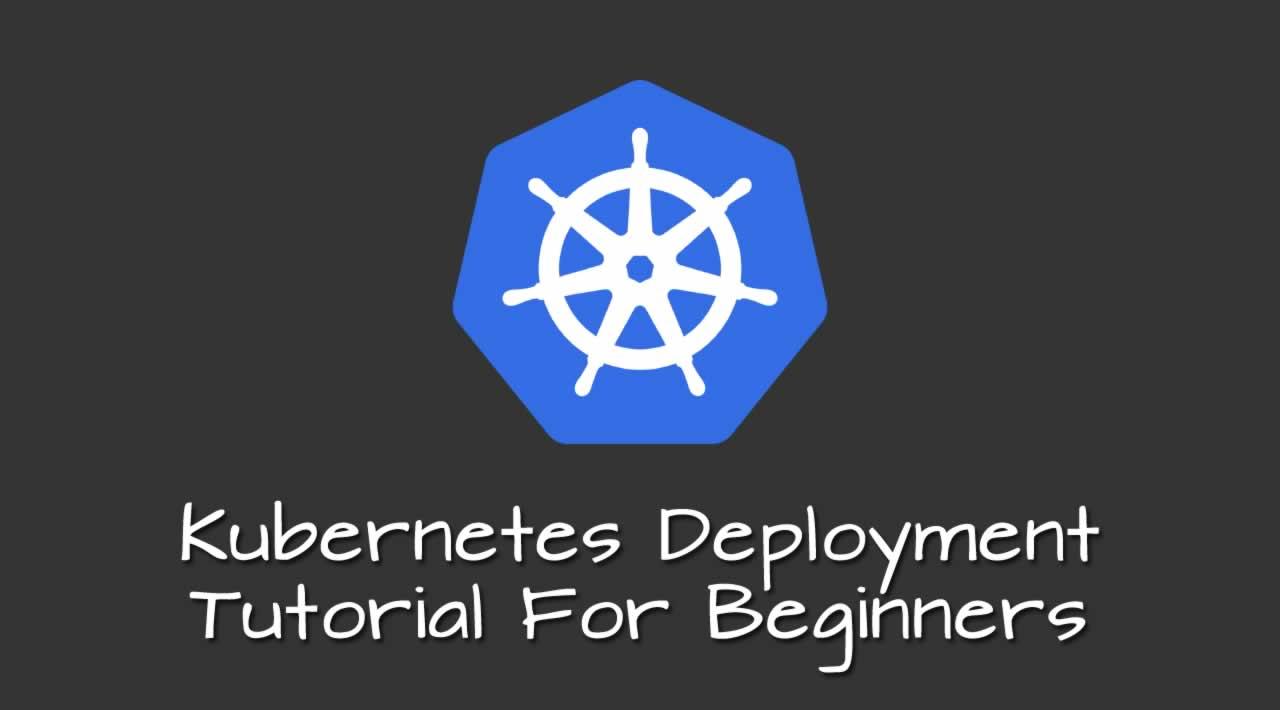 Kubernetes Deployment Tutorial For Beginners