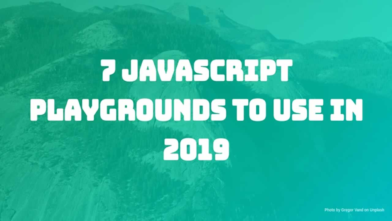 Top 7 JavaScript Playgrounds to Use in 2019