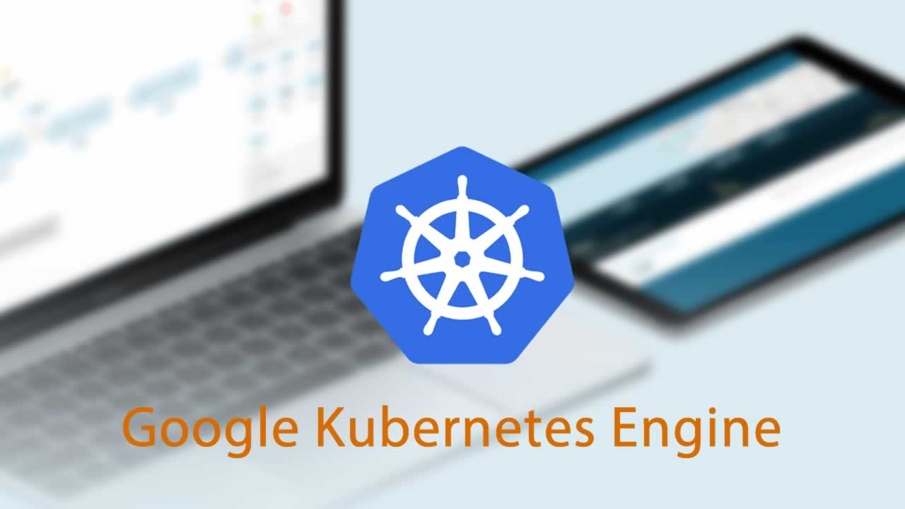 Google Kubernetes Engine By Example