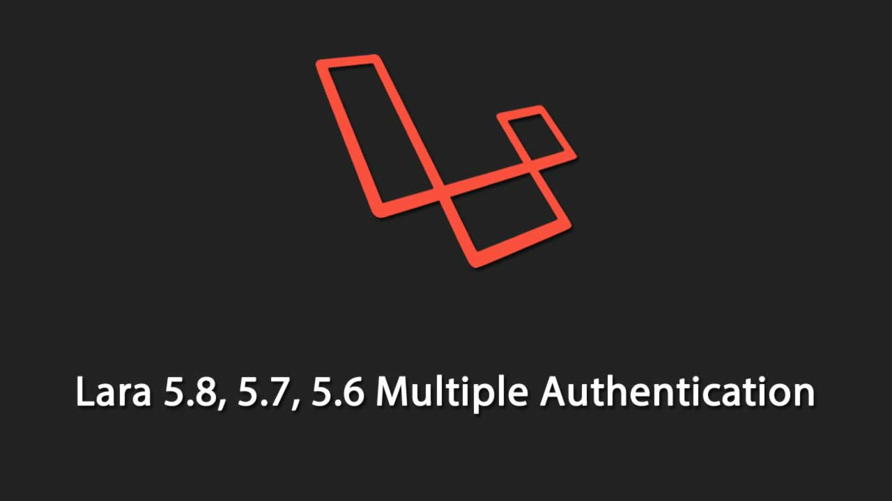 Laravel Multi Auth – Lara 5 8, 5 7, 5 6 Multiple Authentication