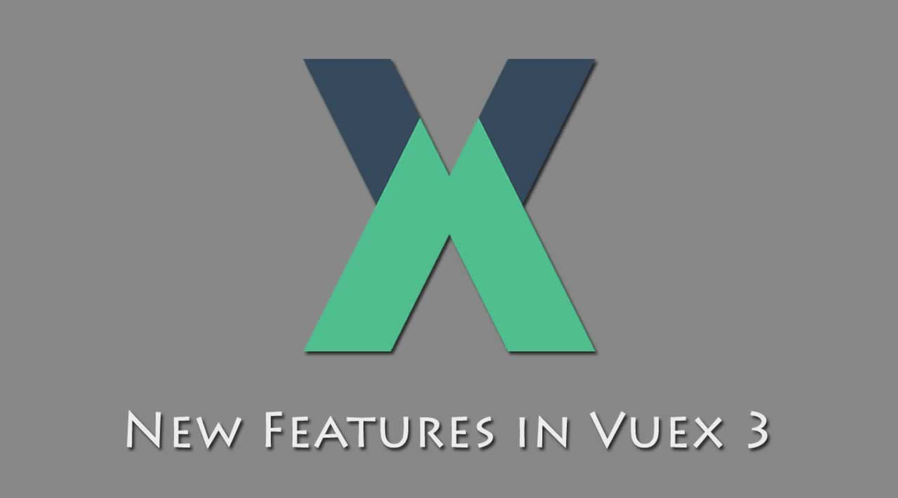What's New - New Features in Vuex 3