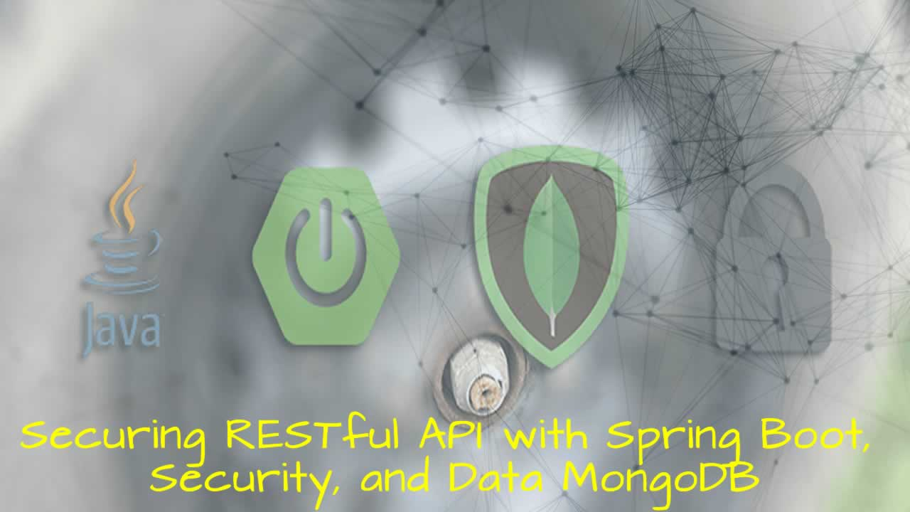 Securing RESTful API with Spring Boot, Security, and Data MongoDB