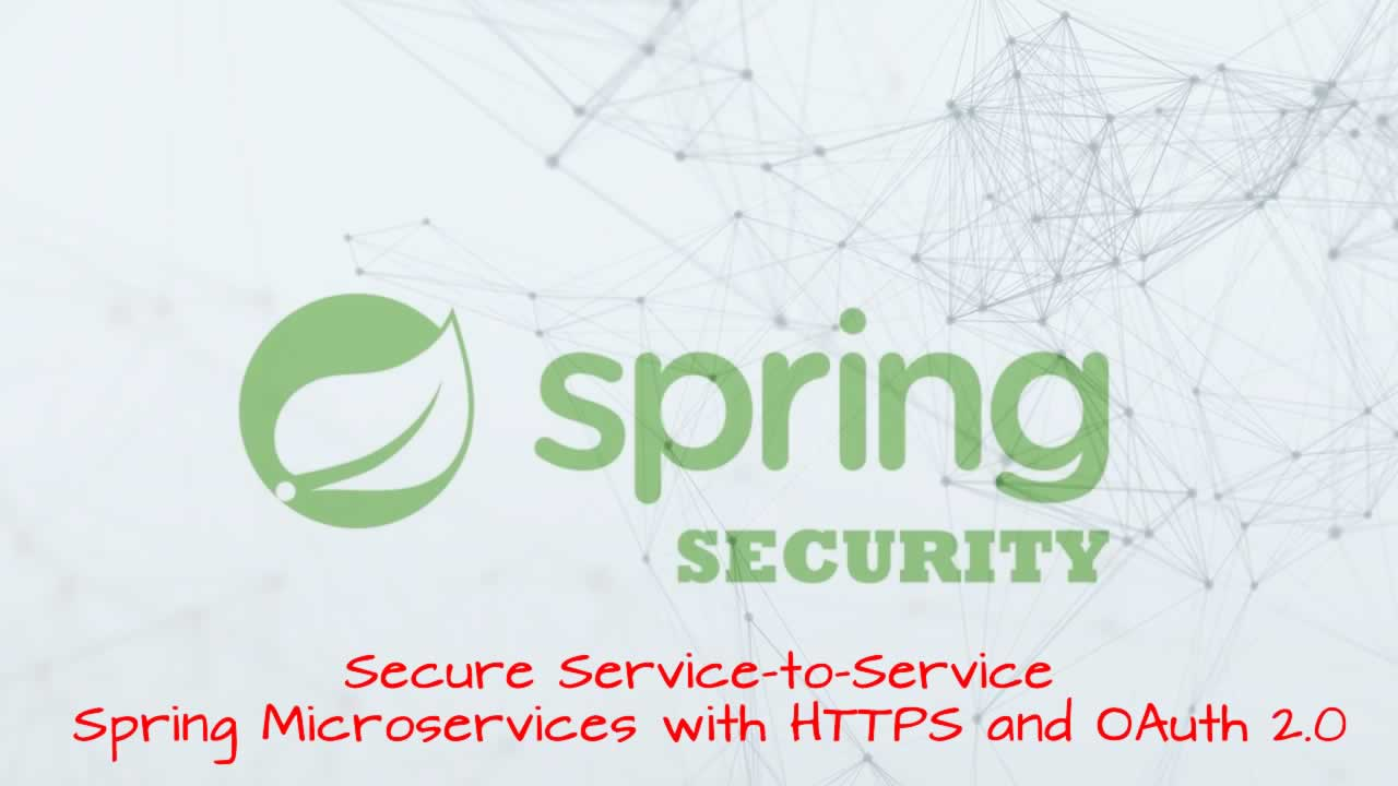 Secure Service-to-Service Spring Microservices with HTTPS and OAuth 2 0