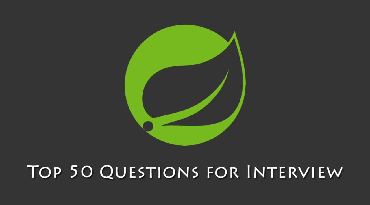 Spring Framework - Top 50 Questions for Interview In 2019