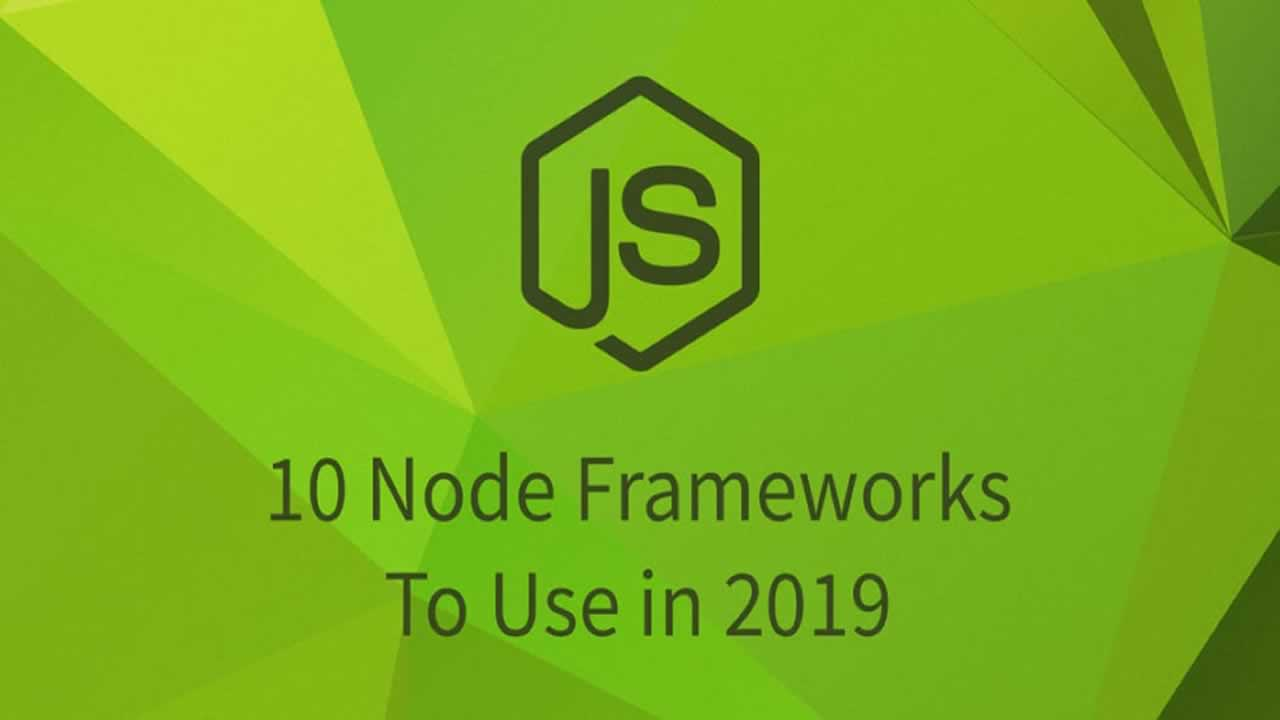 10 Node Frameworks to Use in 2019